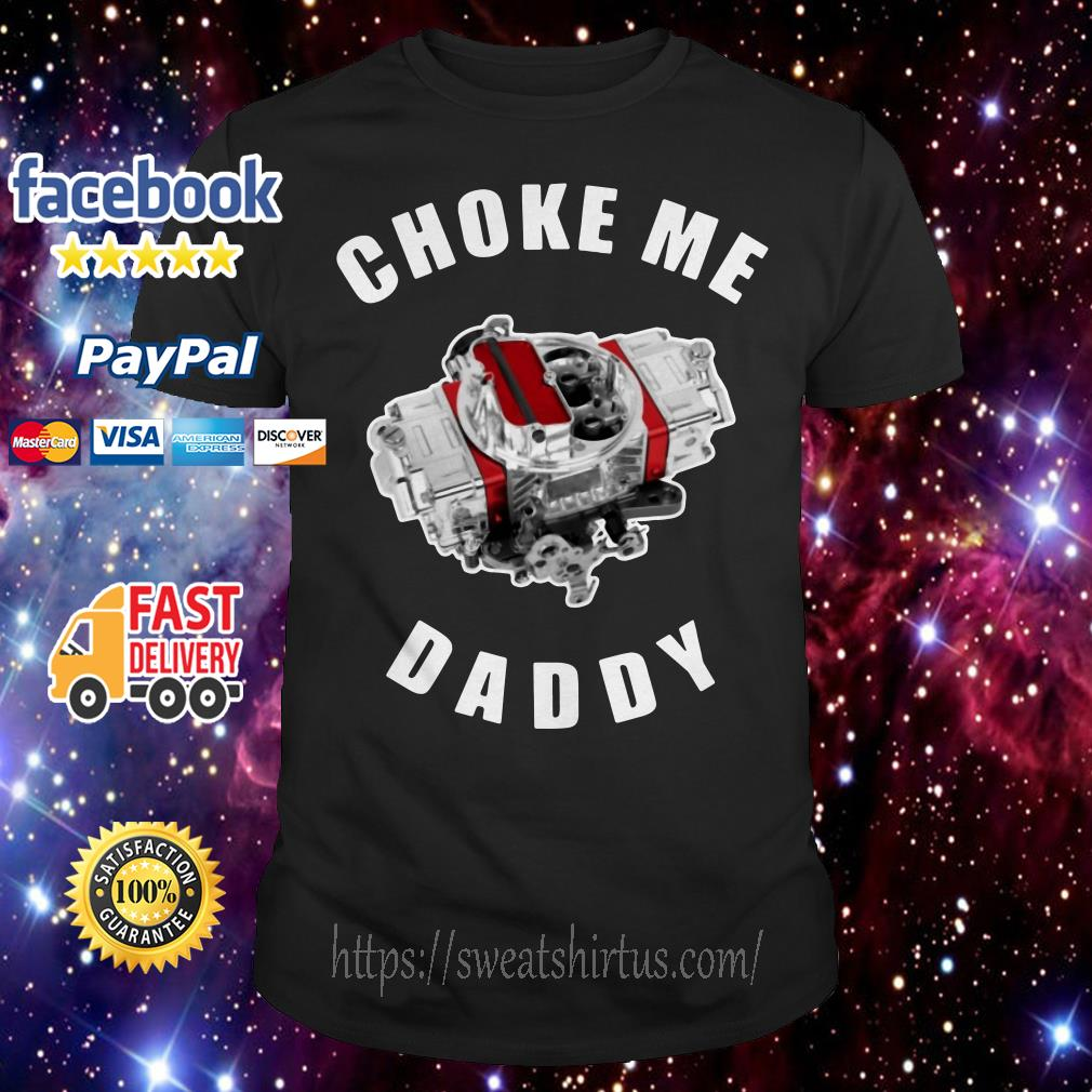Choke me daddy shirt