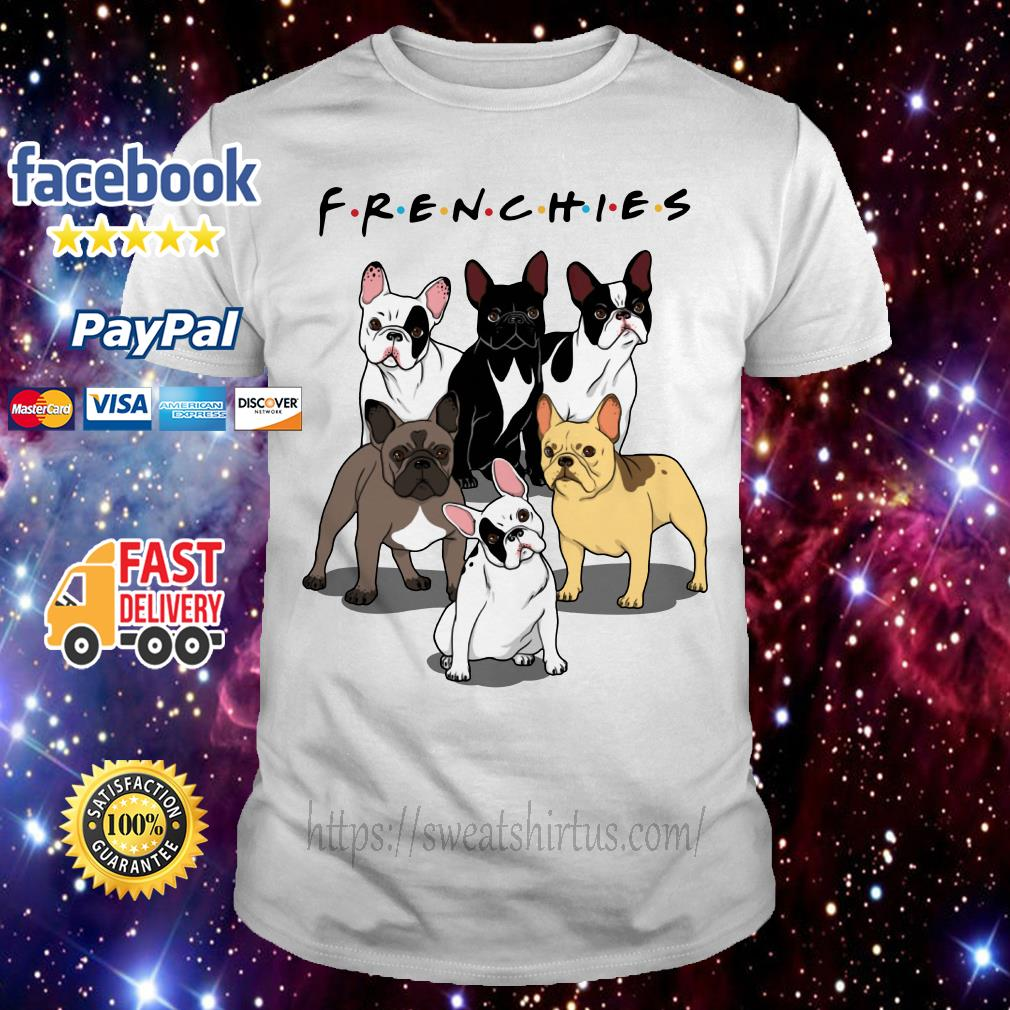 Frenchies bulldogs Friends TV Show shirt