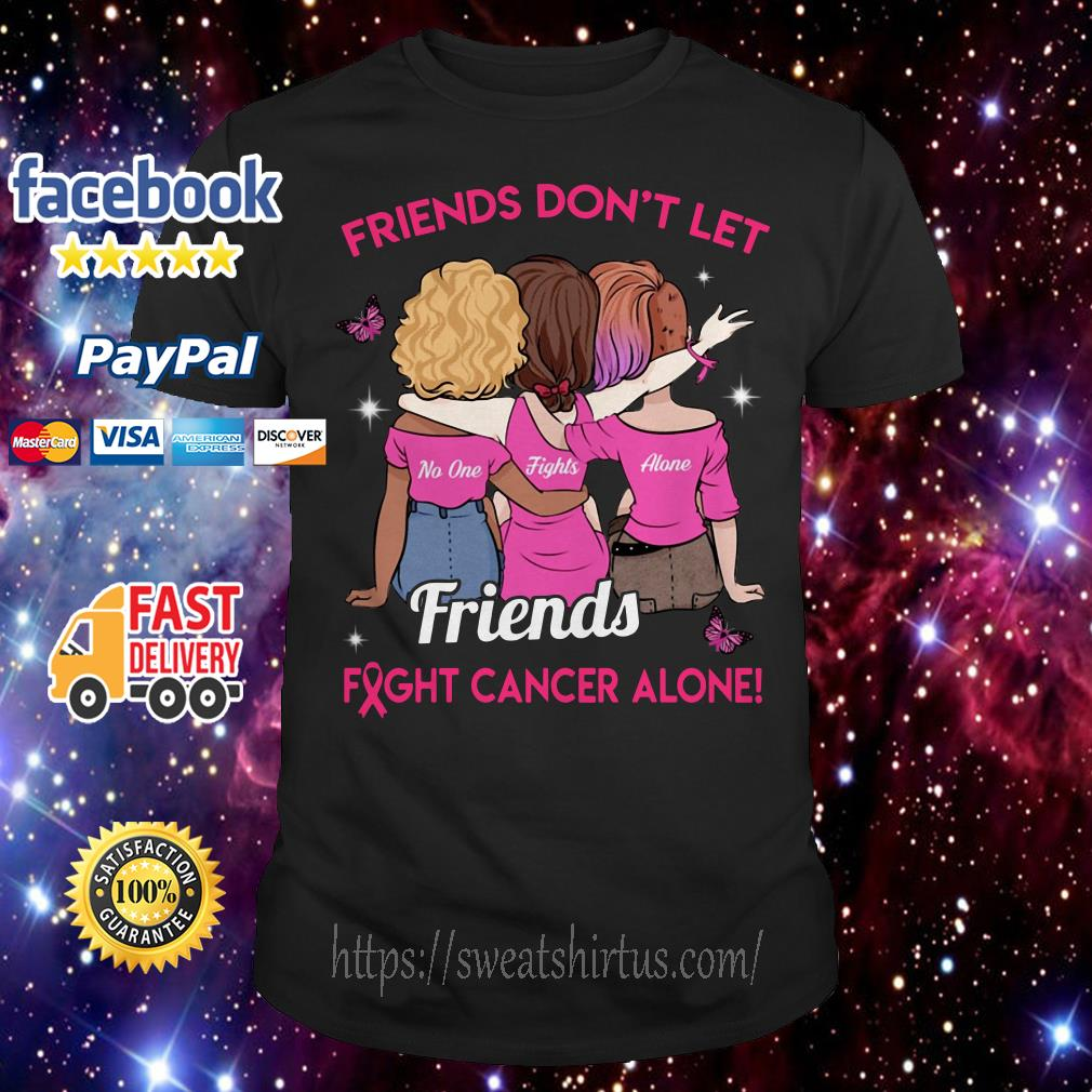 Friends Don't let Friends fight cancer alone shirt