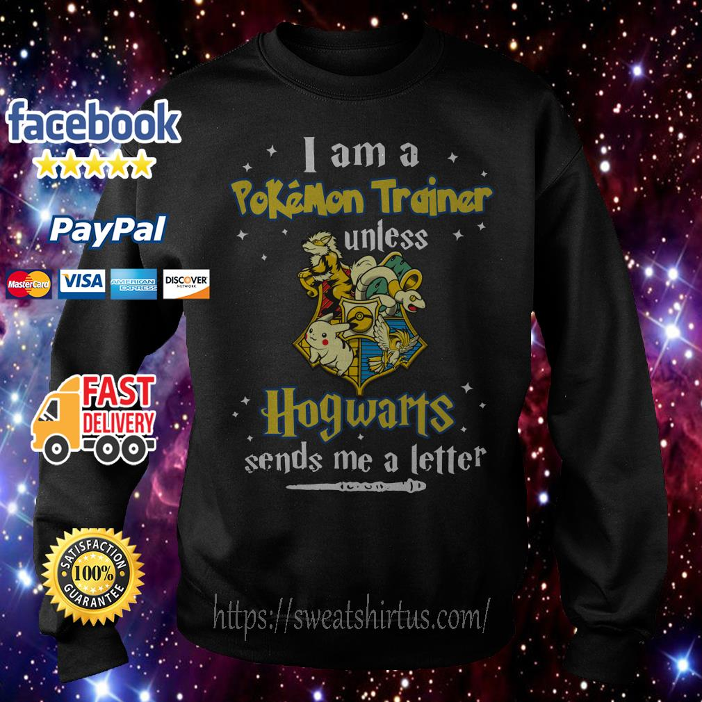 I am a Pokemon trainer unless Hogwarts sends me a letter Sweater