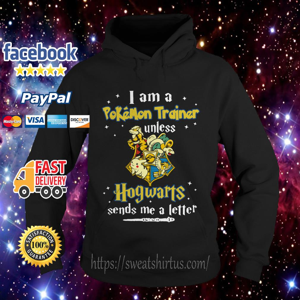 I am a Pokemon trainer unless Hogwarts sends me a letter Hoodie