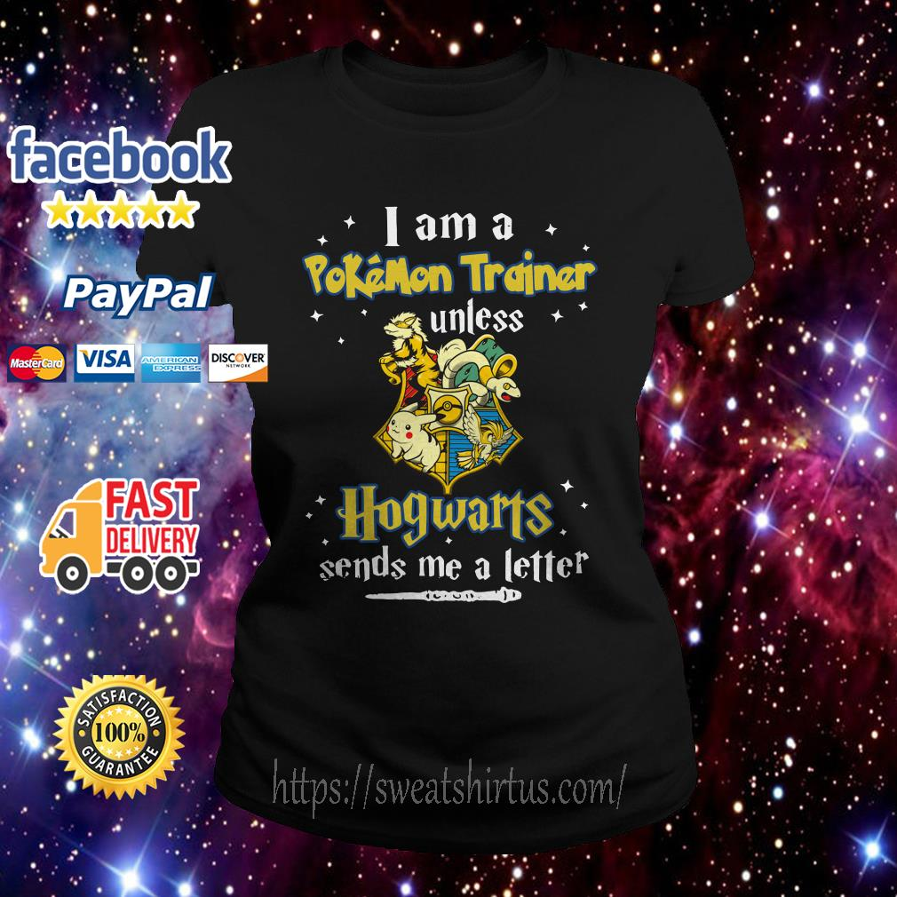 I am a Pokemon trainer unless Hogwarts sends me a letter Ladies Tee