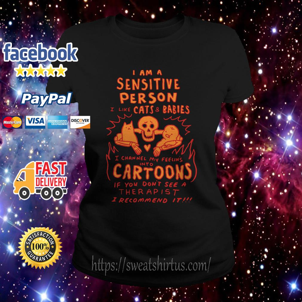 I am a Sensitive Person I like Cats and Babies Ladies Tee