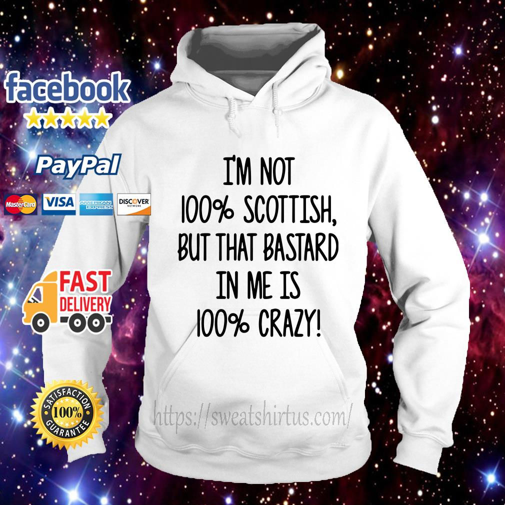 I'm not 100% Scottish but that bastard in me is 100% crazy Hoodie