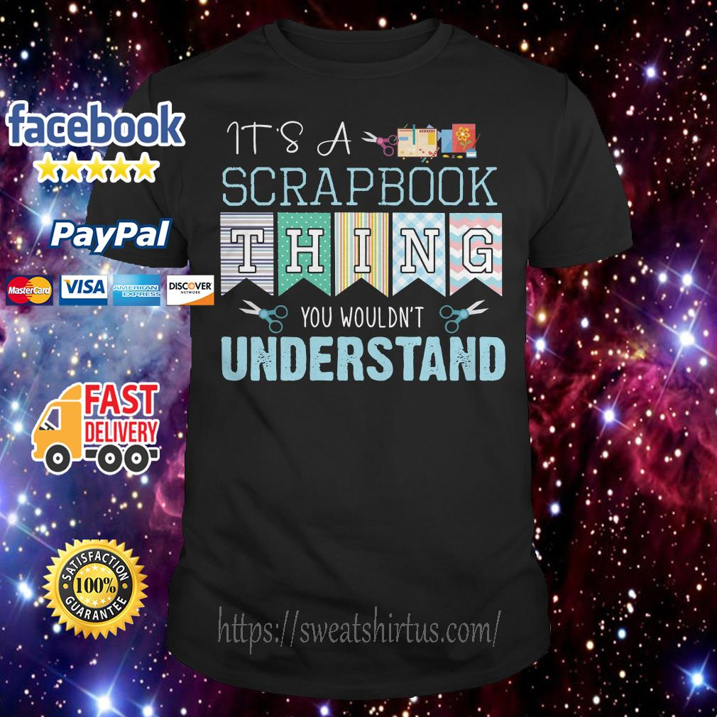 It's a Scrap Book thing You wouldn't Understand shirt