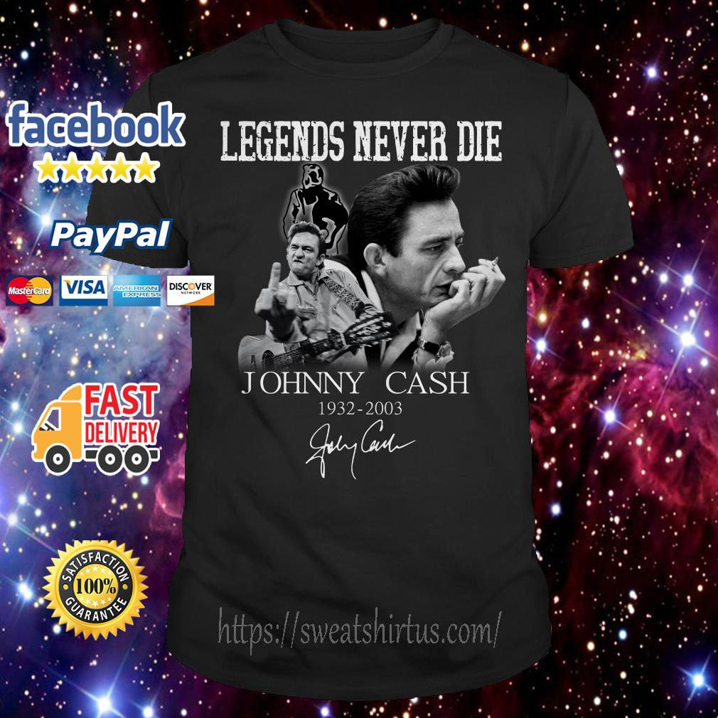Legends never die Johnny cash 1932-2003 signature shirt