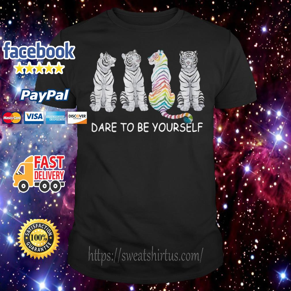 LGBT Tiger dare to be yourself shirt