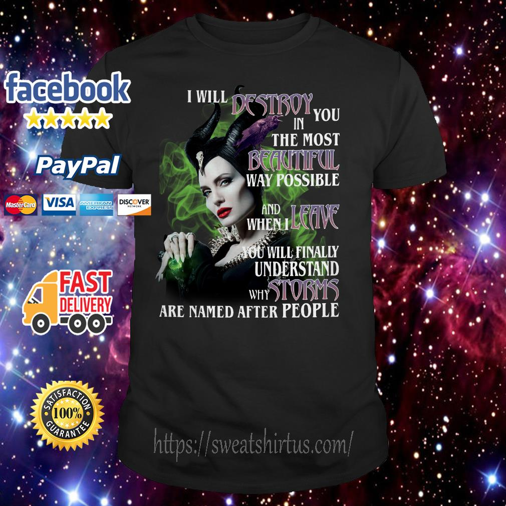 Maleficent I will Destroy you in the most Beautiful way possible and when I leave shirt