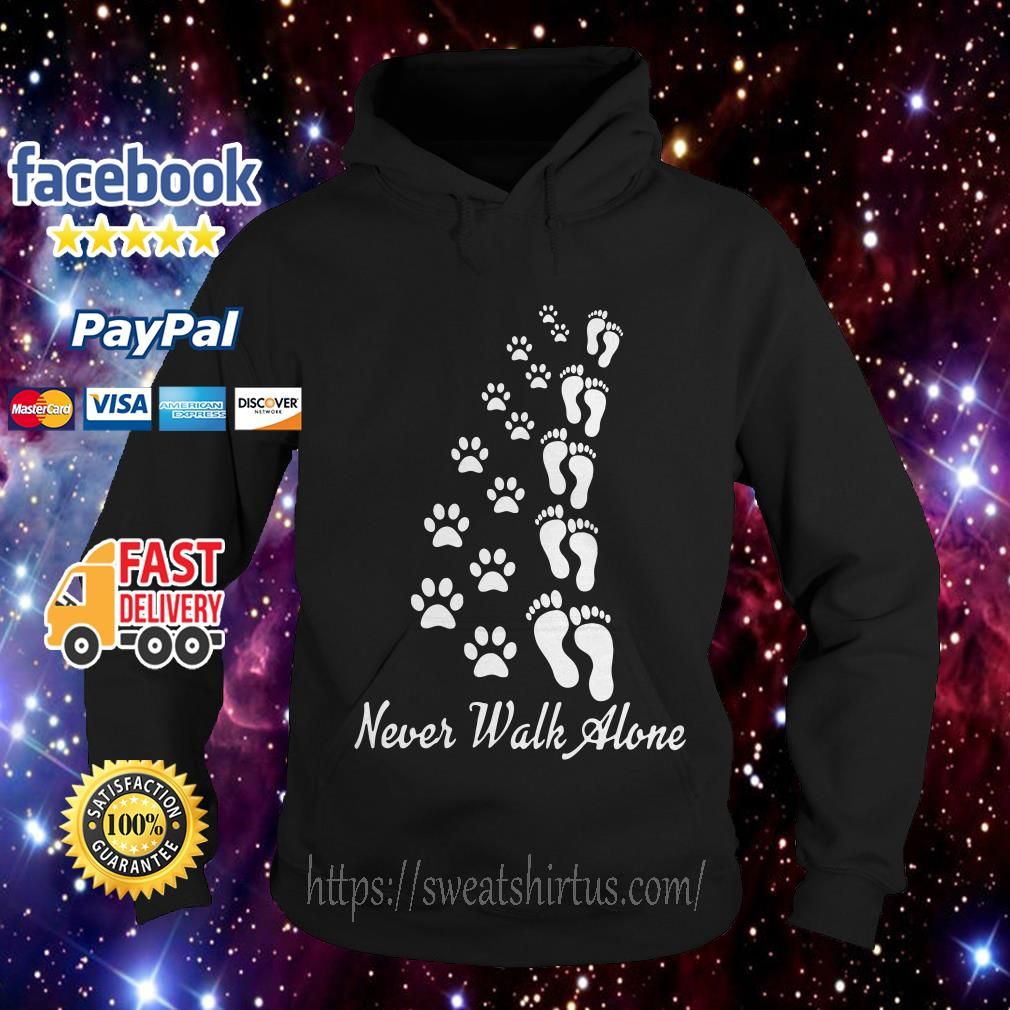 Never walk alone dog foots people foots Hoodie