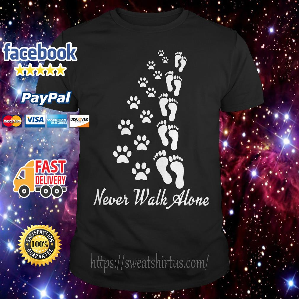 Never walk alone dog foots people foots shirt