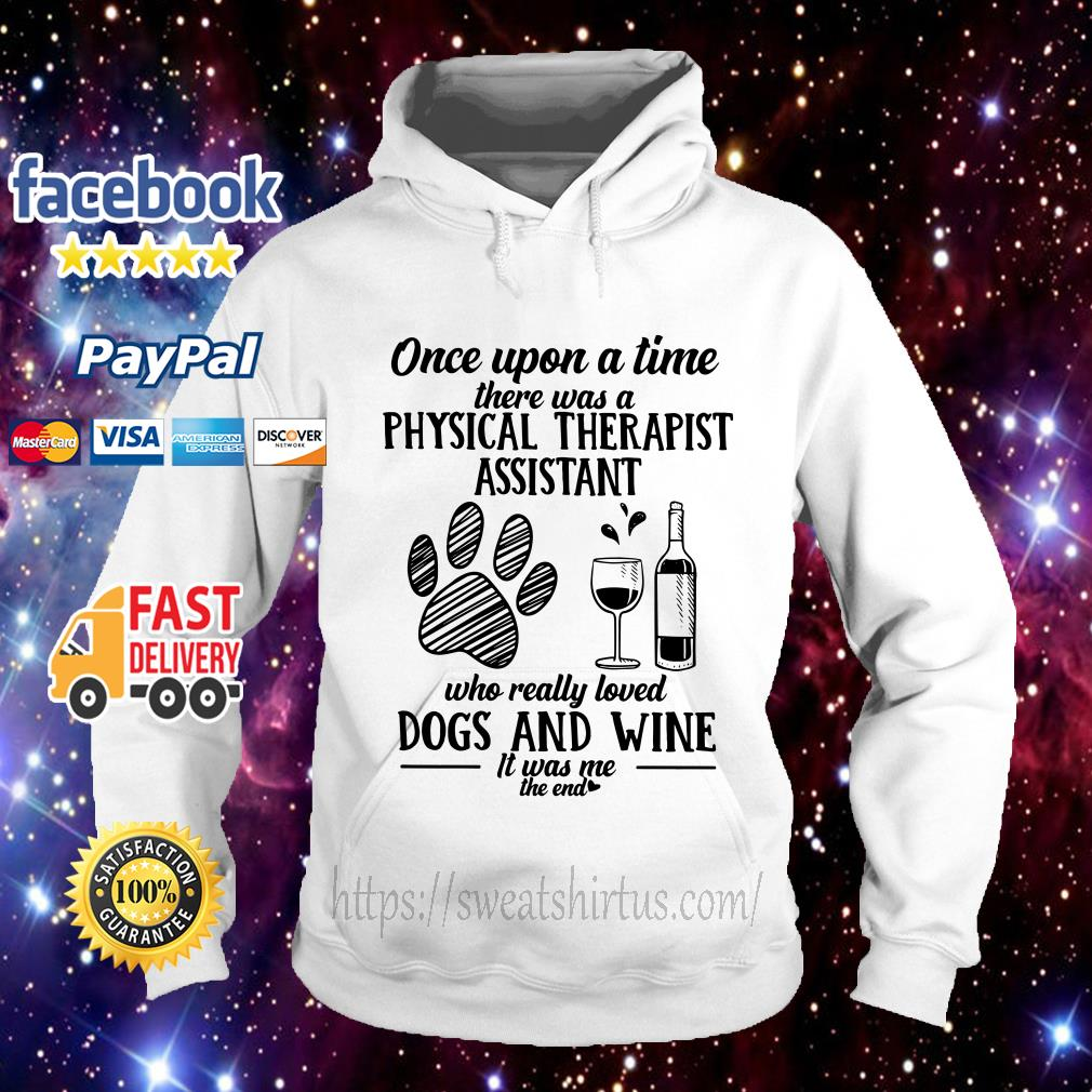 Once upon a time there was a physical therapist assistant who really loved dogs and wine Hoodie