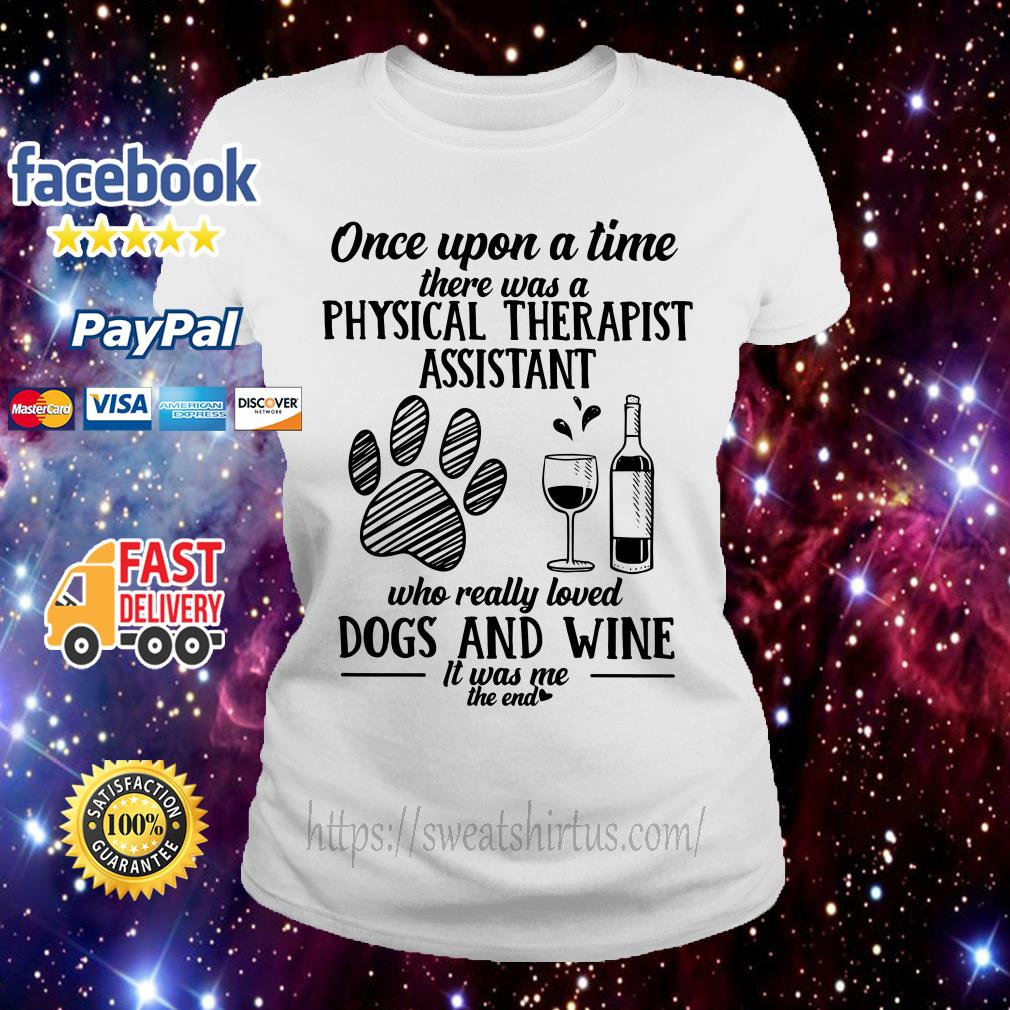 Once upon a time there was a physical therapist assistant who really loved dogs and wine Ladies Tee