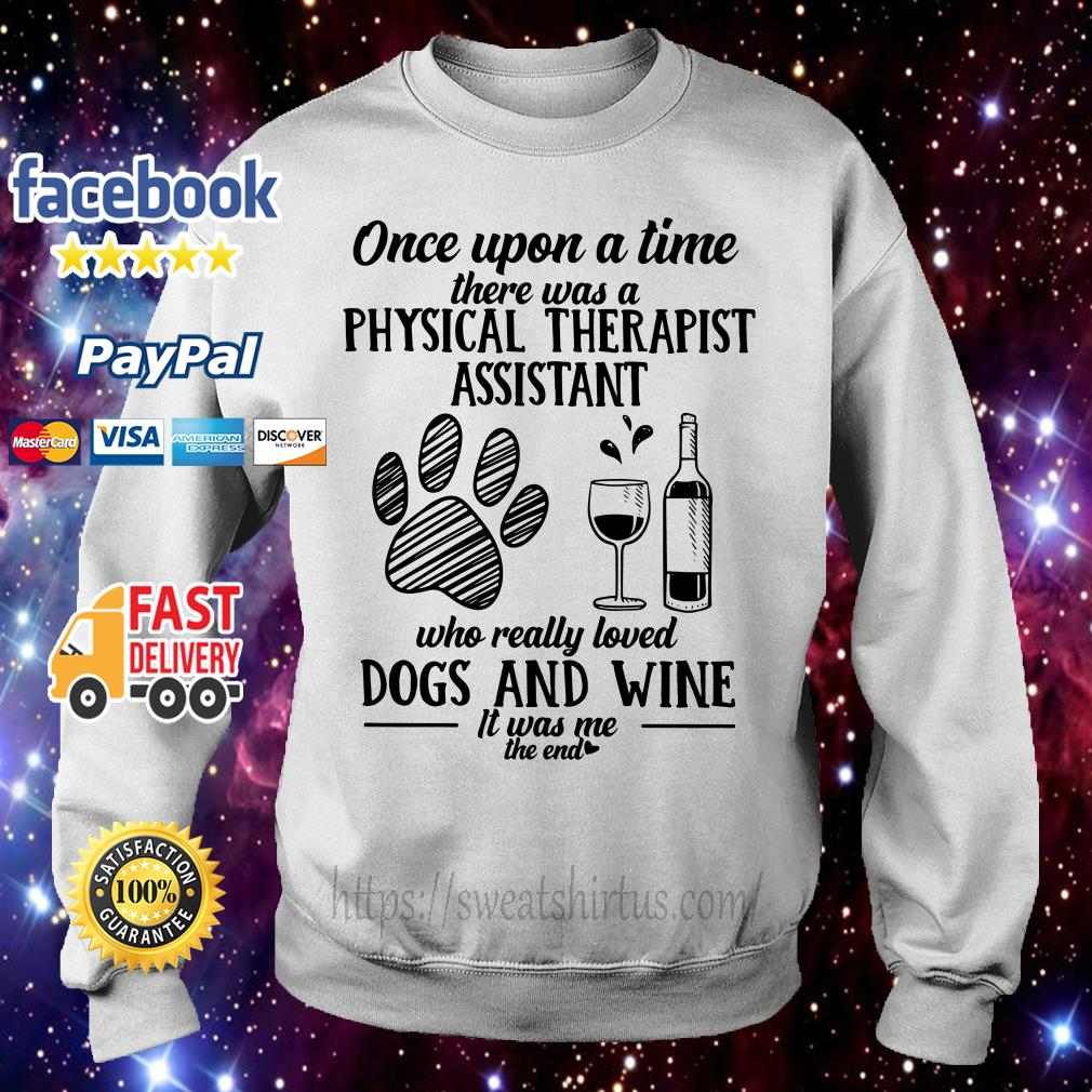 Once upon a time there was a physical therapist assistant who really loved dogs and wine Sweater