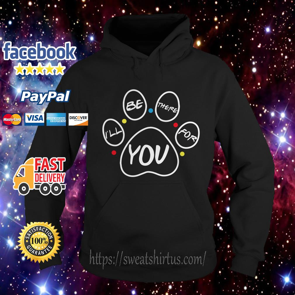Paw dog I'll be there for you Friends Hoodie