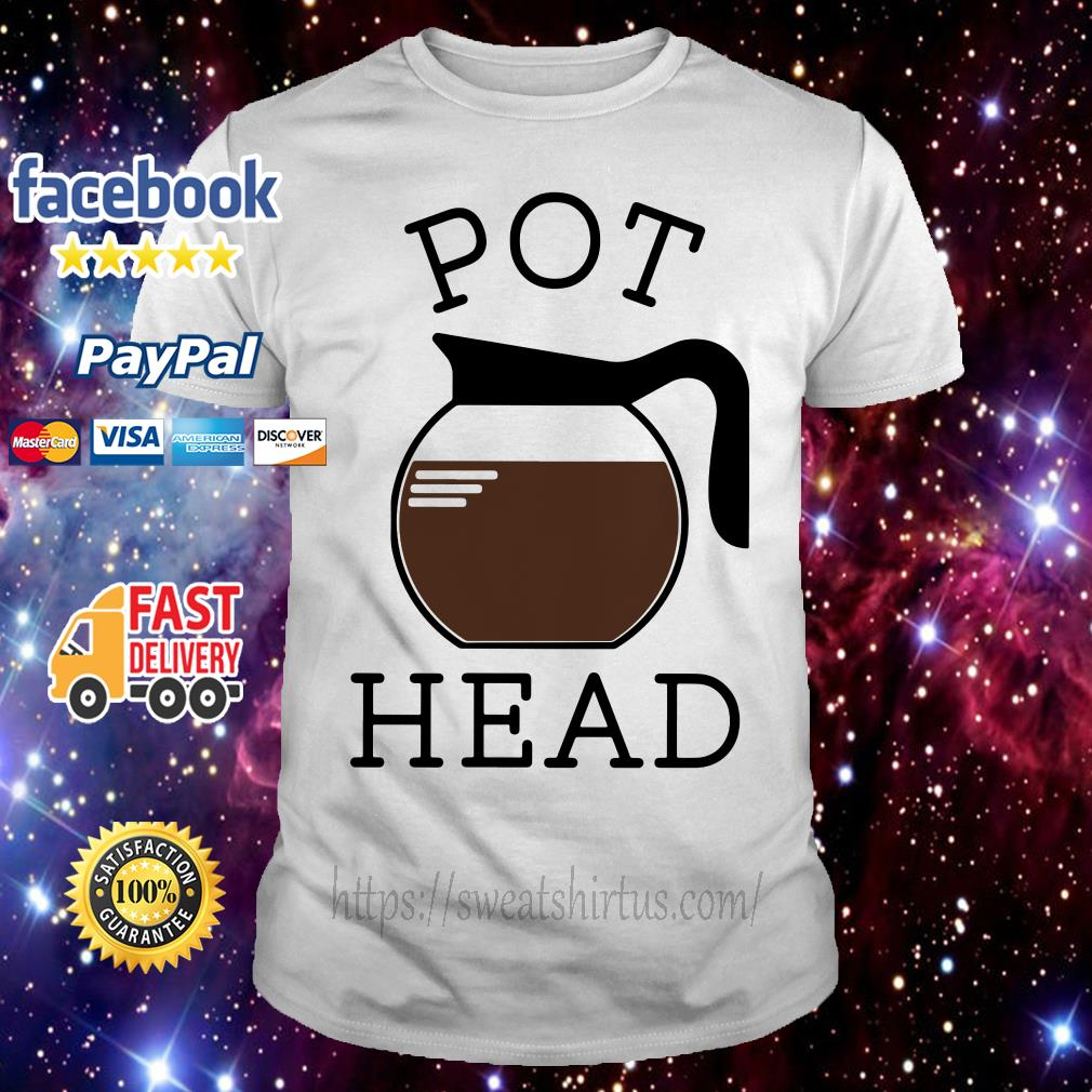 Pot head coffee shirt