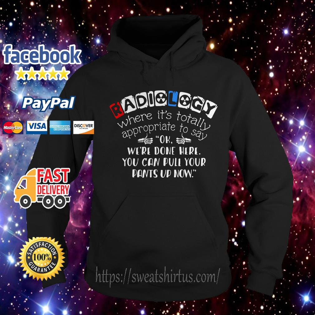 Radiology where it's totally appropriate to say ok we're done here Hoodie
