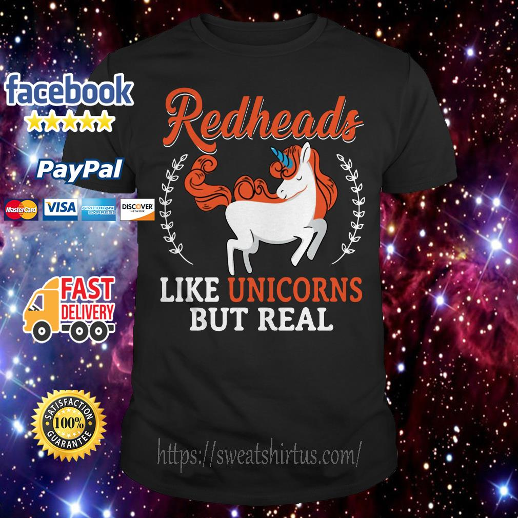 Redheads Like Unicorns but real shirt