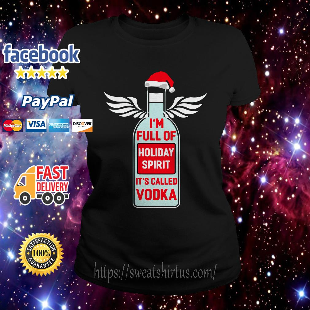 Santa I'm full of holiday spirit It's called Vodka Christmas ugly sweat Ladies Tee