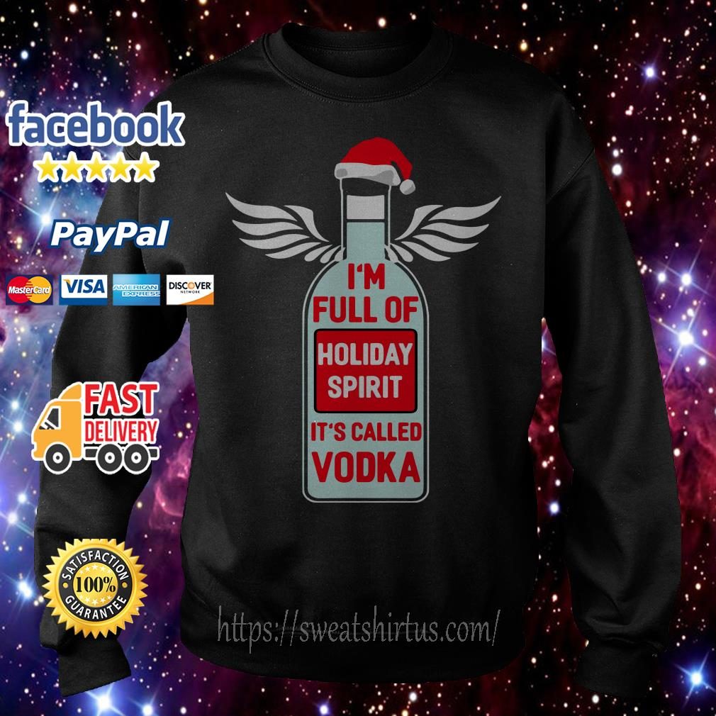 Santa I'm full of holiday spirit It's called Vodka Christmas ugly sweat shirt