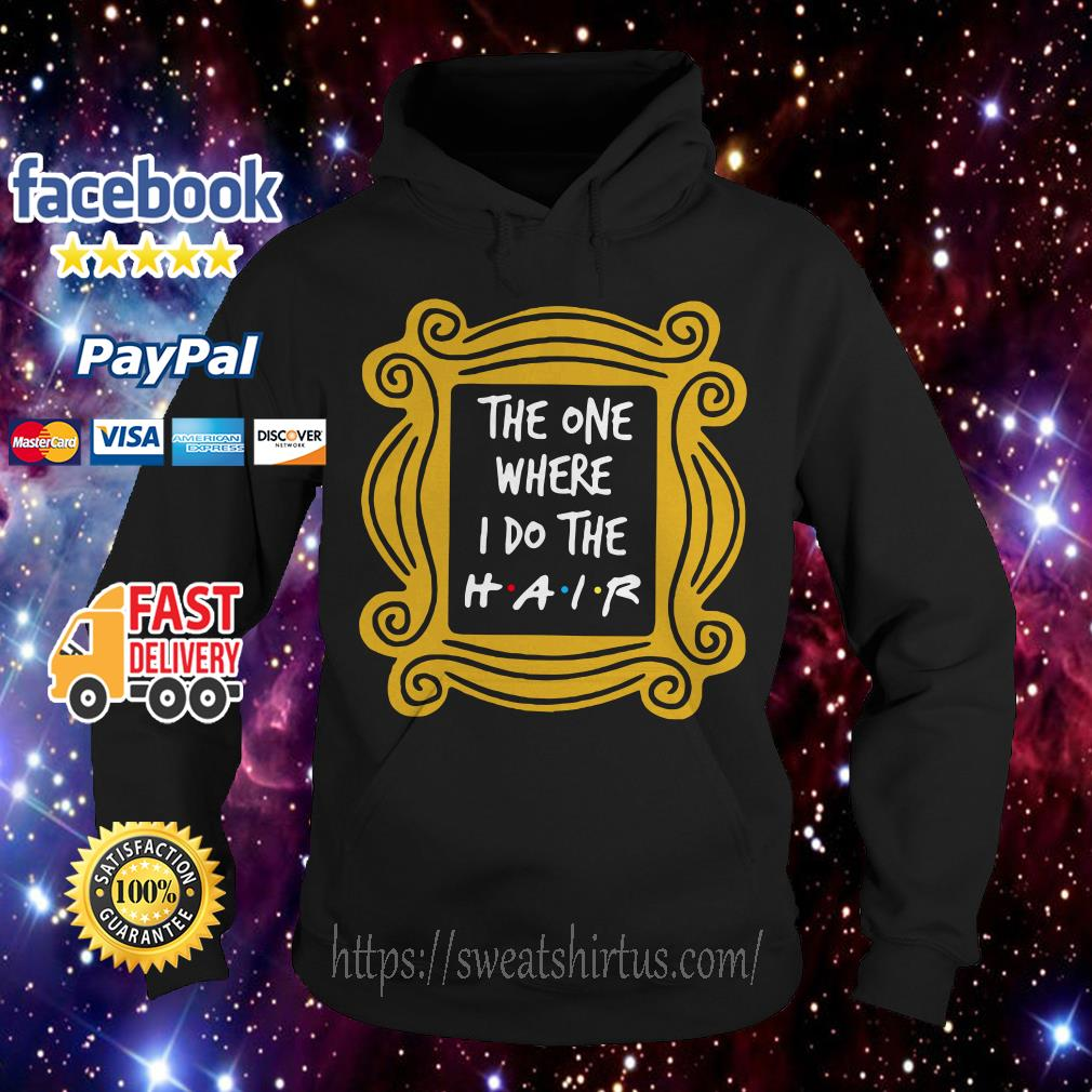 The One Where I do the Hair Friends Hoodie