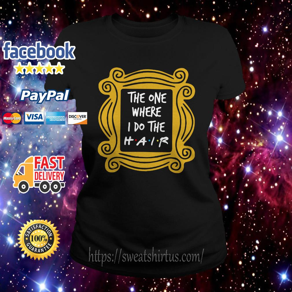 The One Where I do the Hair Friends Ladies Tee
