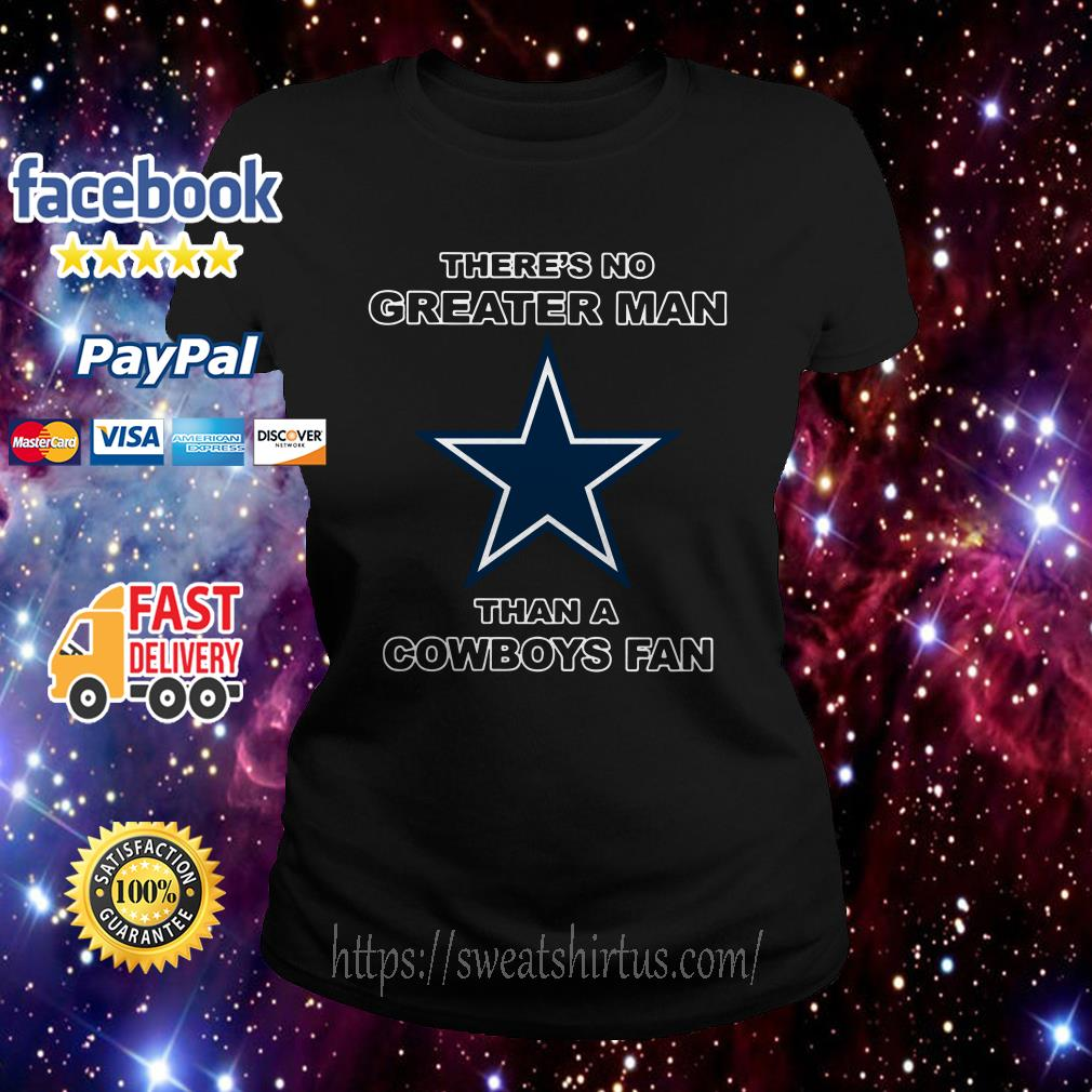 There's no Greater Man than a Cowboys fan Ladies Tee