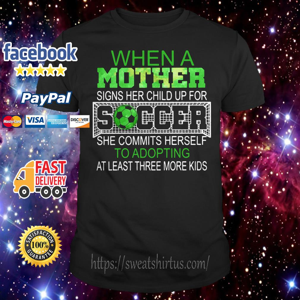 When a mother signs her child up for soccer she commits herself to adopting shirt