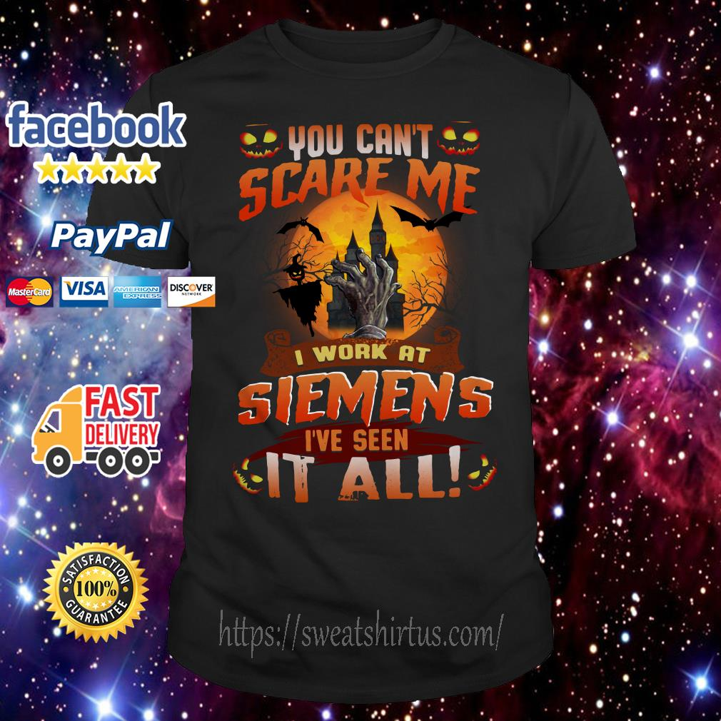 You can't scare me I work at Siemens I've seen it all Halloween shirt