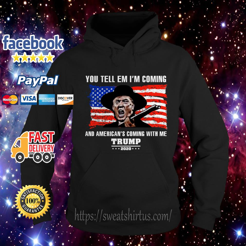 You tell em I'm coming and America's coming with Me Trump 2020 Hoodie