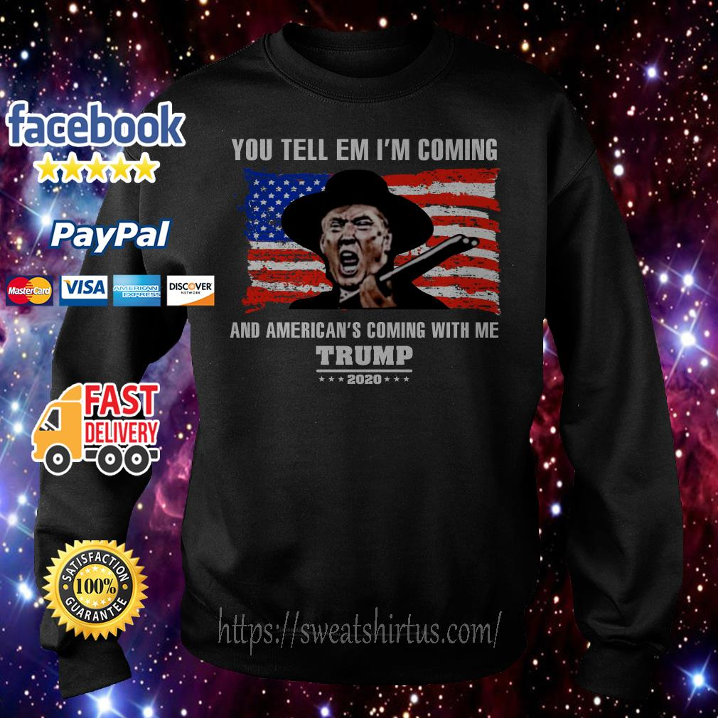 You tell em I'm coming and America's coming with Me Trump 2020 Sweater