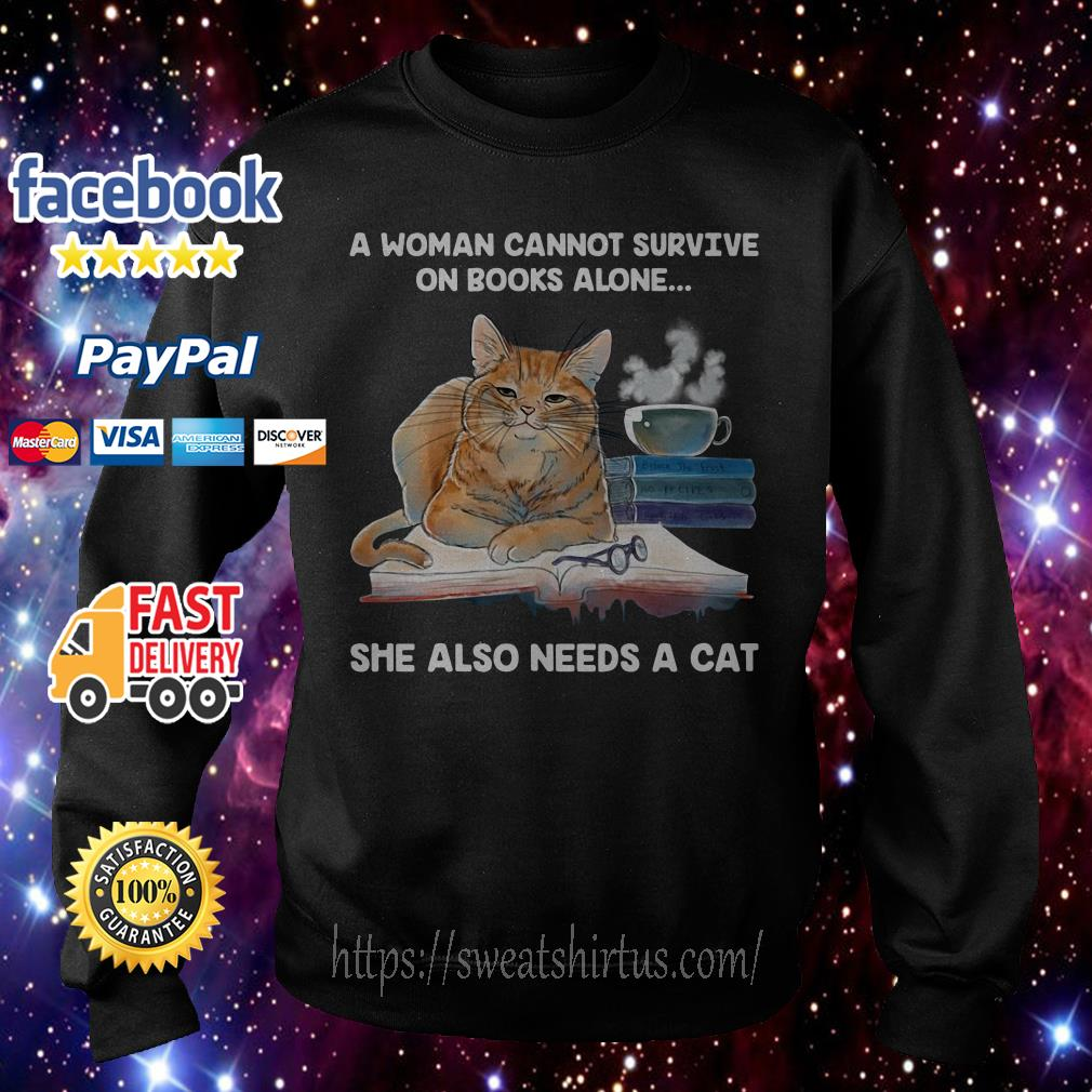 A woman cannot survive on books alone she also needs a cat Sweater