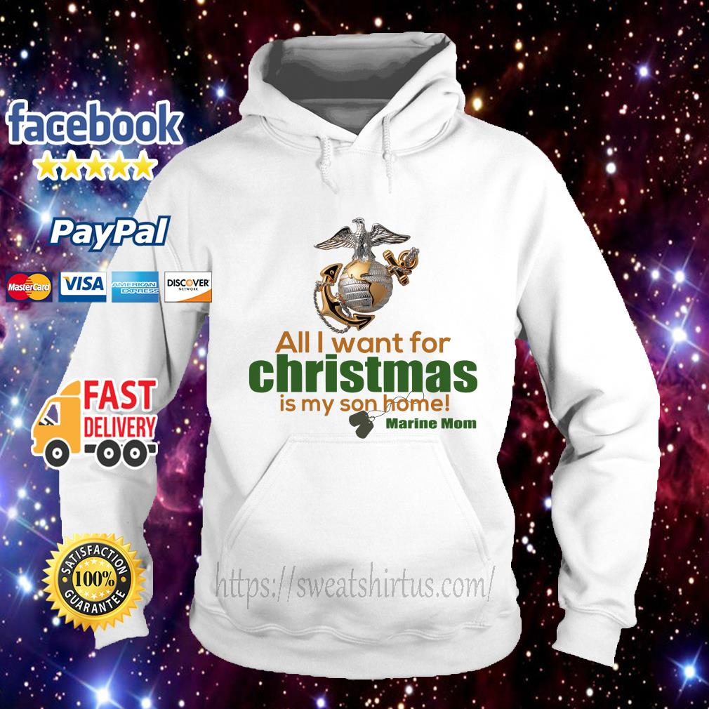 All I want for Christmas is My Son home Marine Mom Hoodie