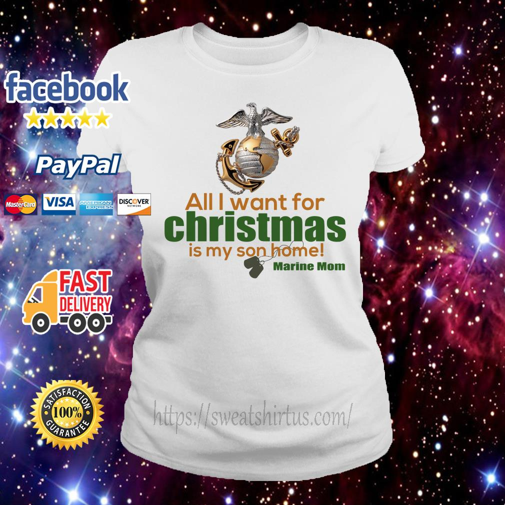 All I want for Christmas is My Son home Marine Mom Ladies Tee