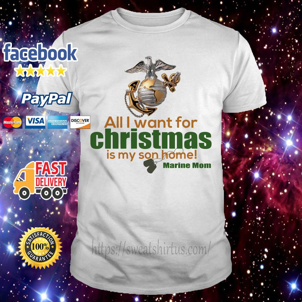 All I want for Christmas is My Son home Marine Mom guys shirt