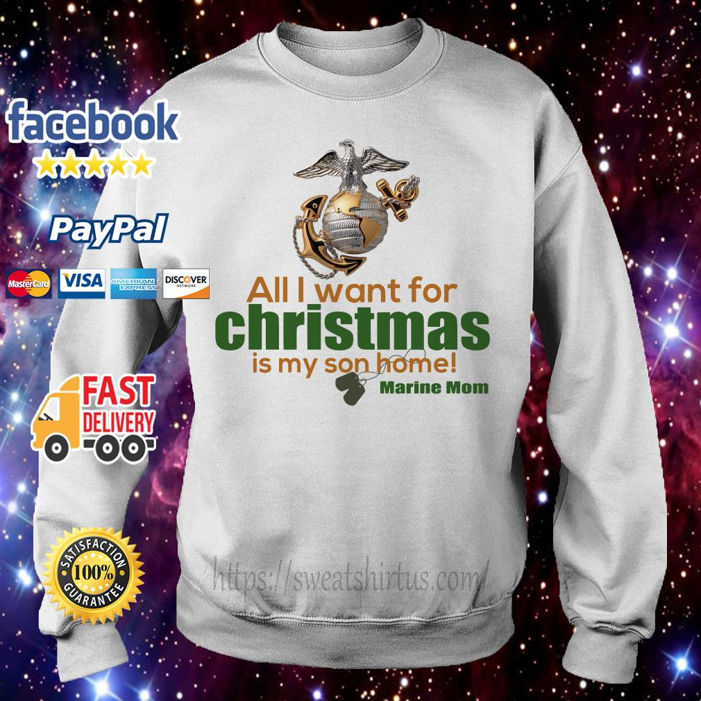 All I want for Christmas is My Son home Marine Mom shirt, sweater
