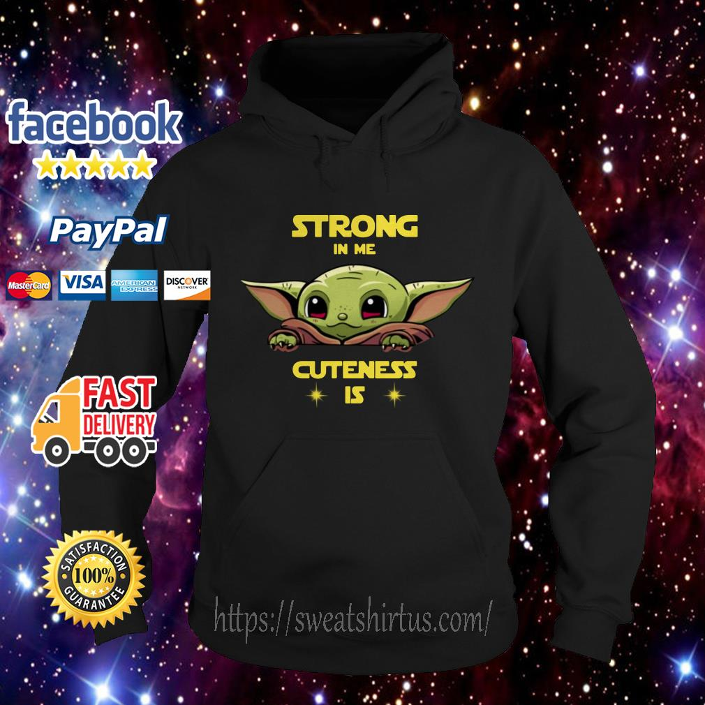 Baby Yoda strong in me cuteness is Hoodie