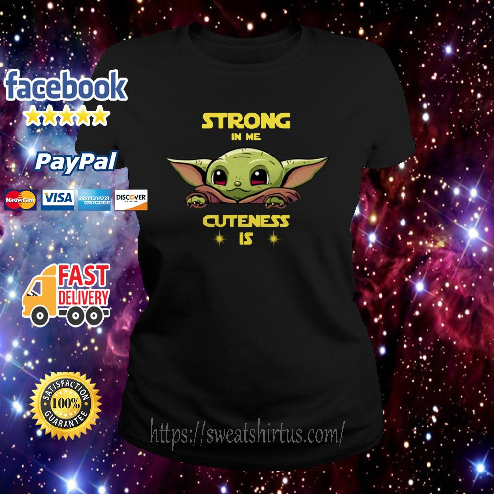 Baby Yoda strong in me cuteness is Ladies Tee