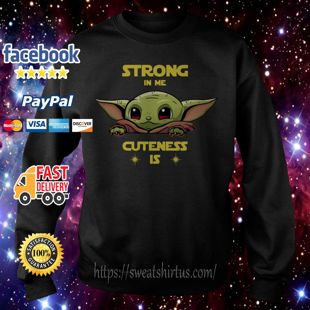 Baby Yoda strong in me cuteness is Sweater