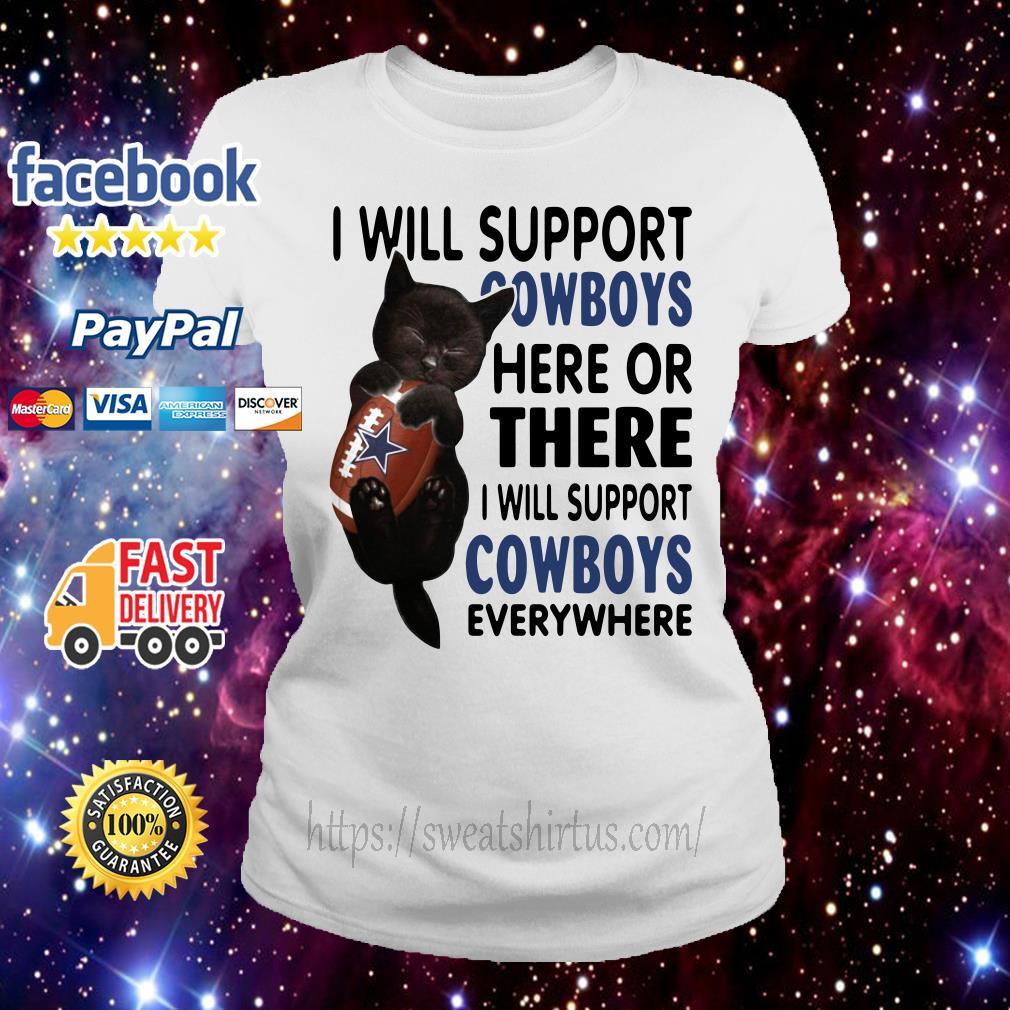 Black cat I will support Cowboys here or there I will support Cowboys everywhere Ladies Tee