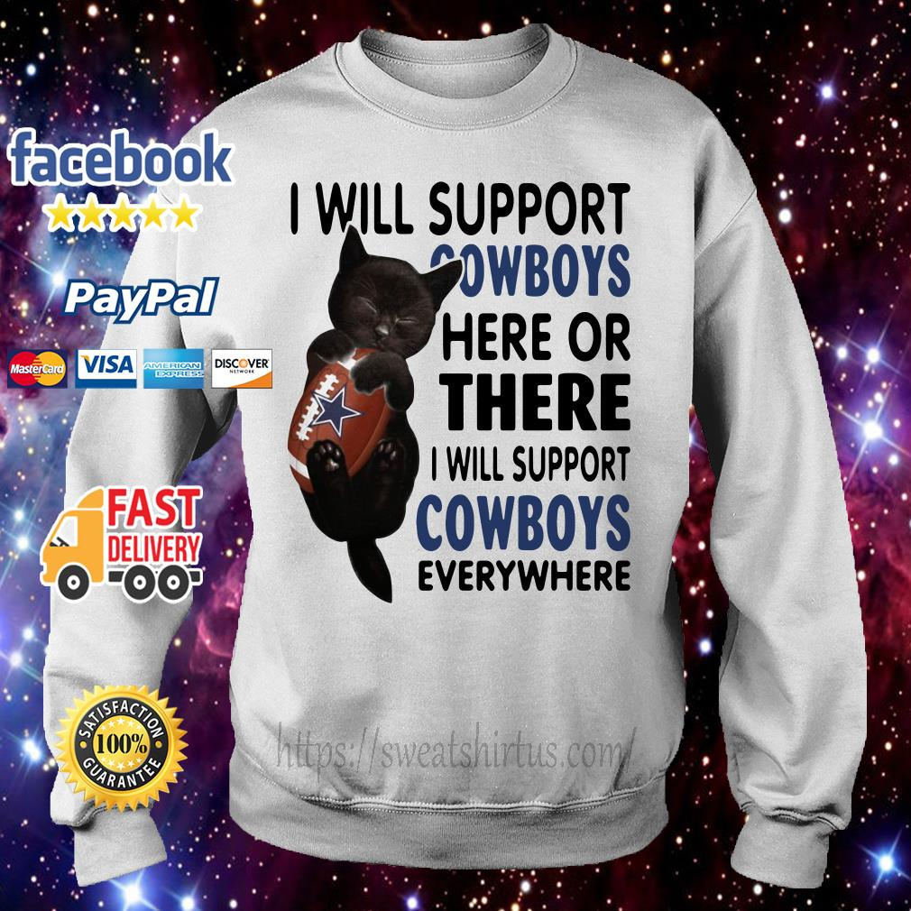 Black cat I will support Cowboys here or there I will support Cowboys everywhere sweater
