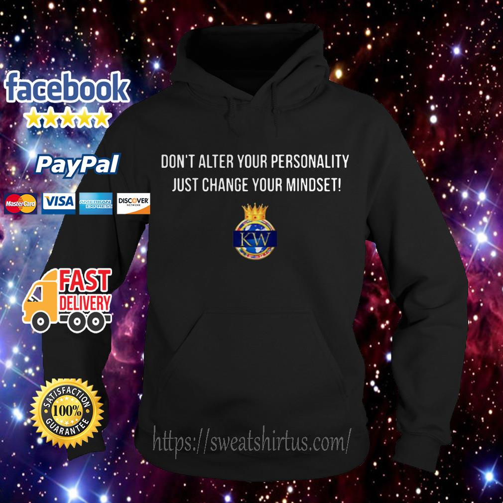 Don't alter Your personality just change Your mindset KW Hoodie