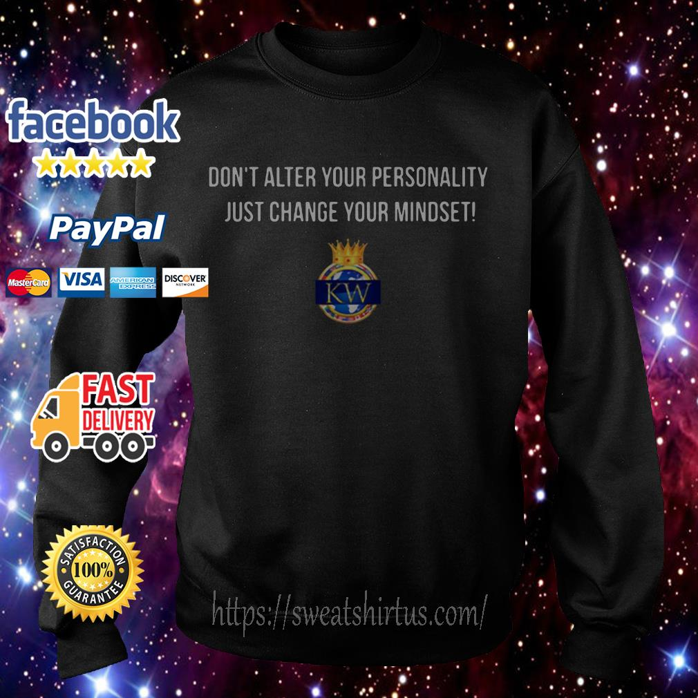 Don't alter Your personality just change Your mindset KW Sweater