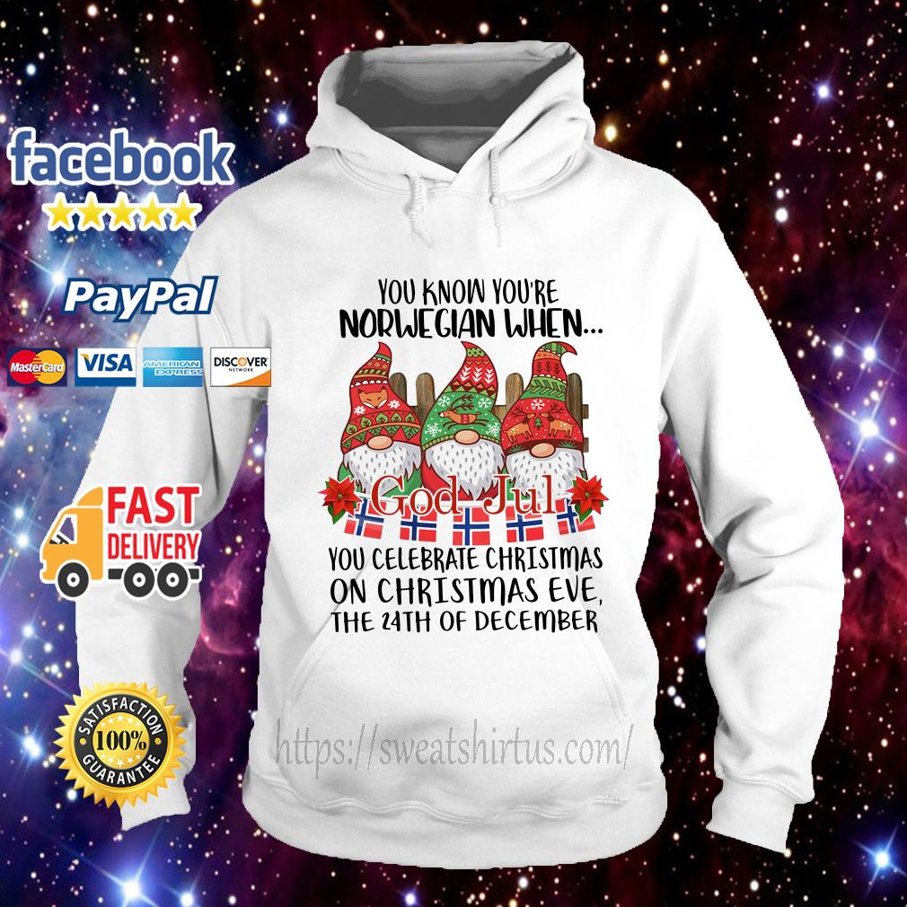 Gnome you know you're Norwegian When God Jul you celebrate Christmas on Christmas Eve Hoodie