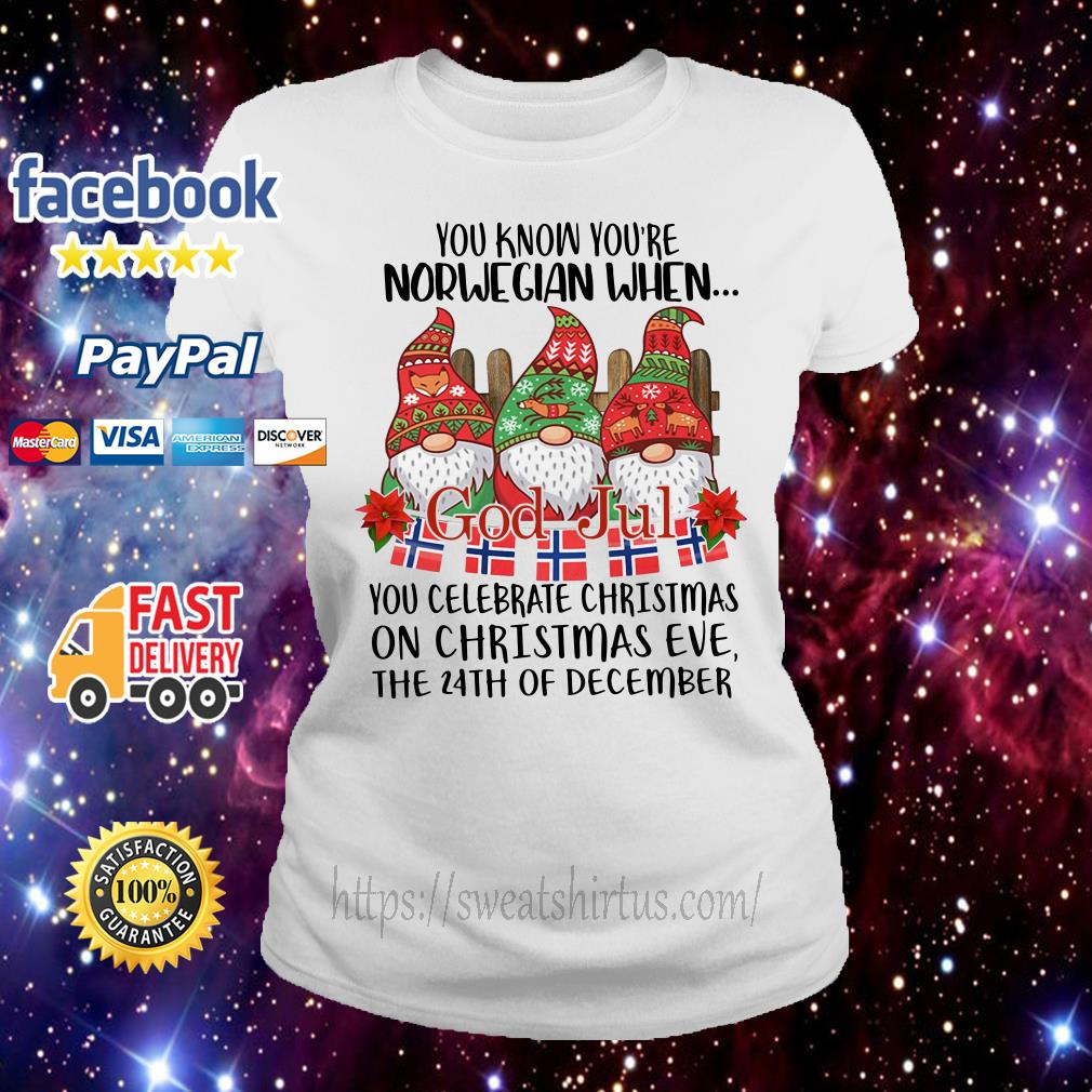 Gnome you know you're Norwegian When God Jul you celebrate Christmas on Christmas Eve Ladies Tee