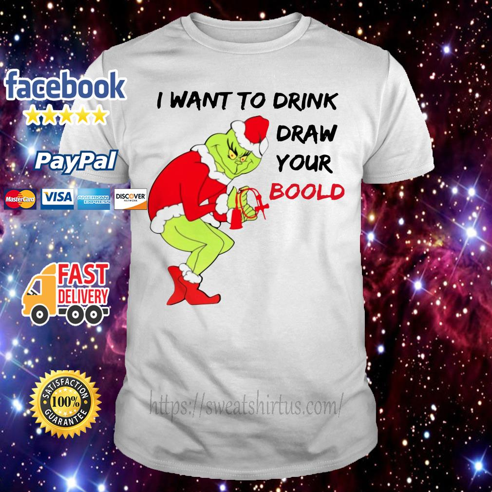 Grinch Santa I want to drink draw your blood guys shirt