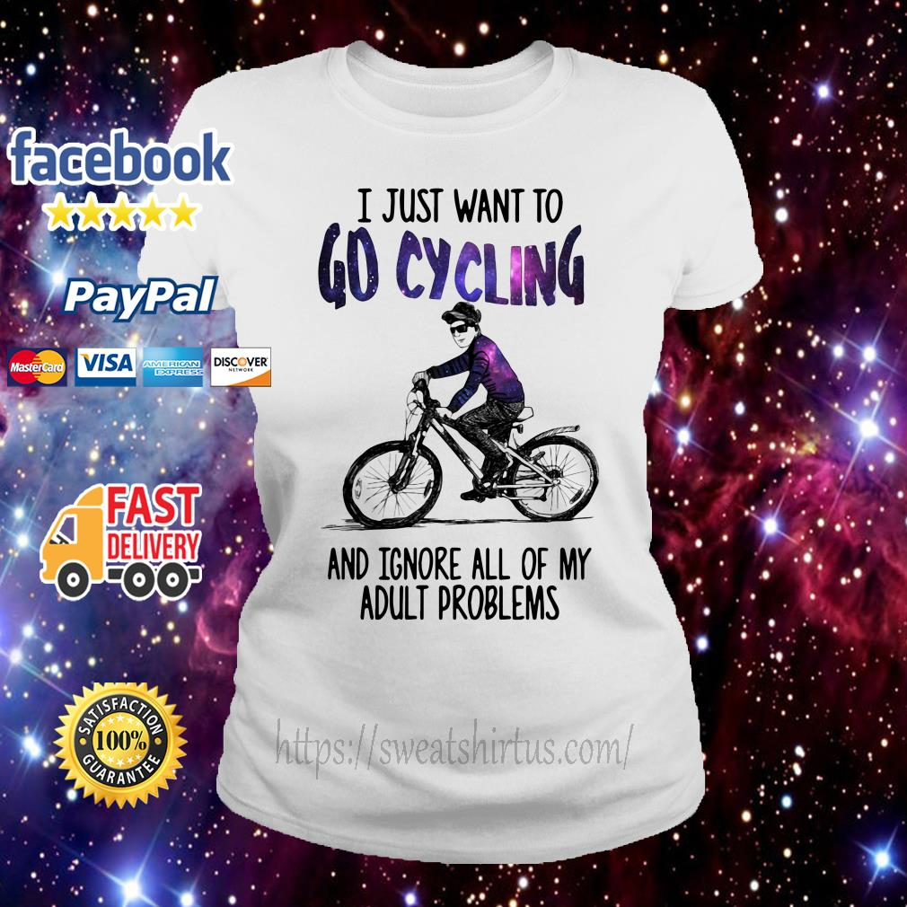 I just want to go cycling and ignore all of my adult problems Ladies Tee