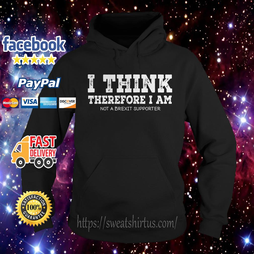 I think therefore I am not a Brexit supporter Hoodie