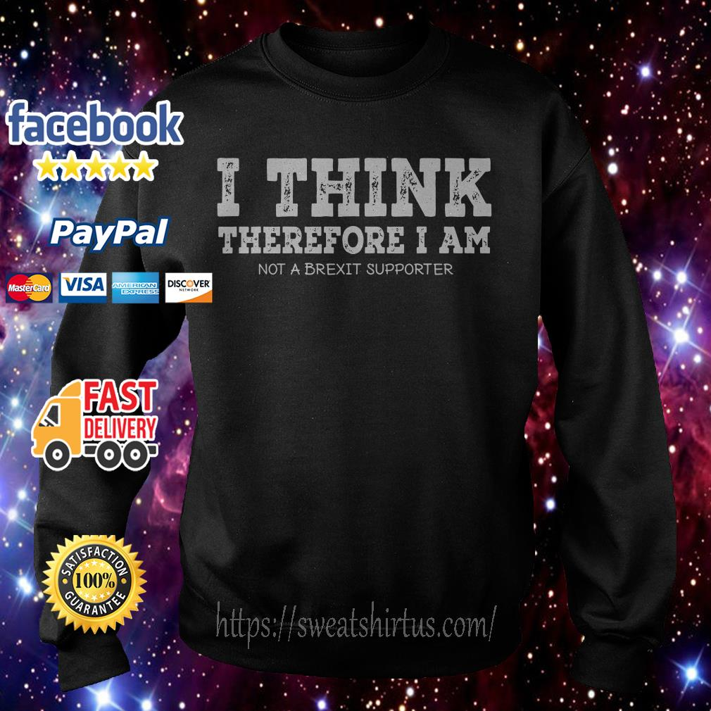 I think therefore I am not a Brexit supporter Sweater