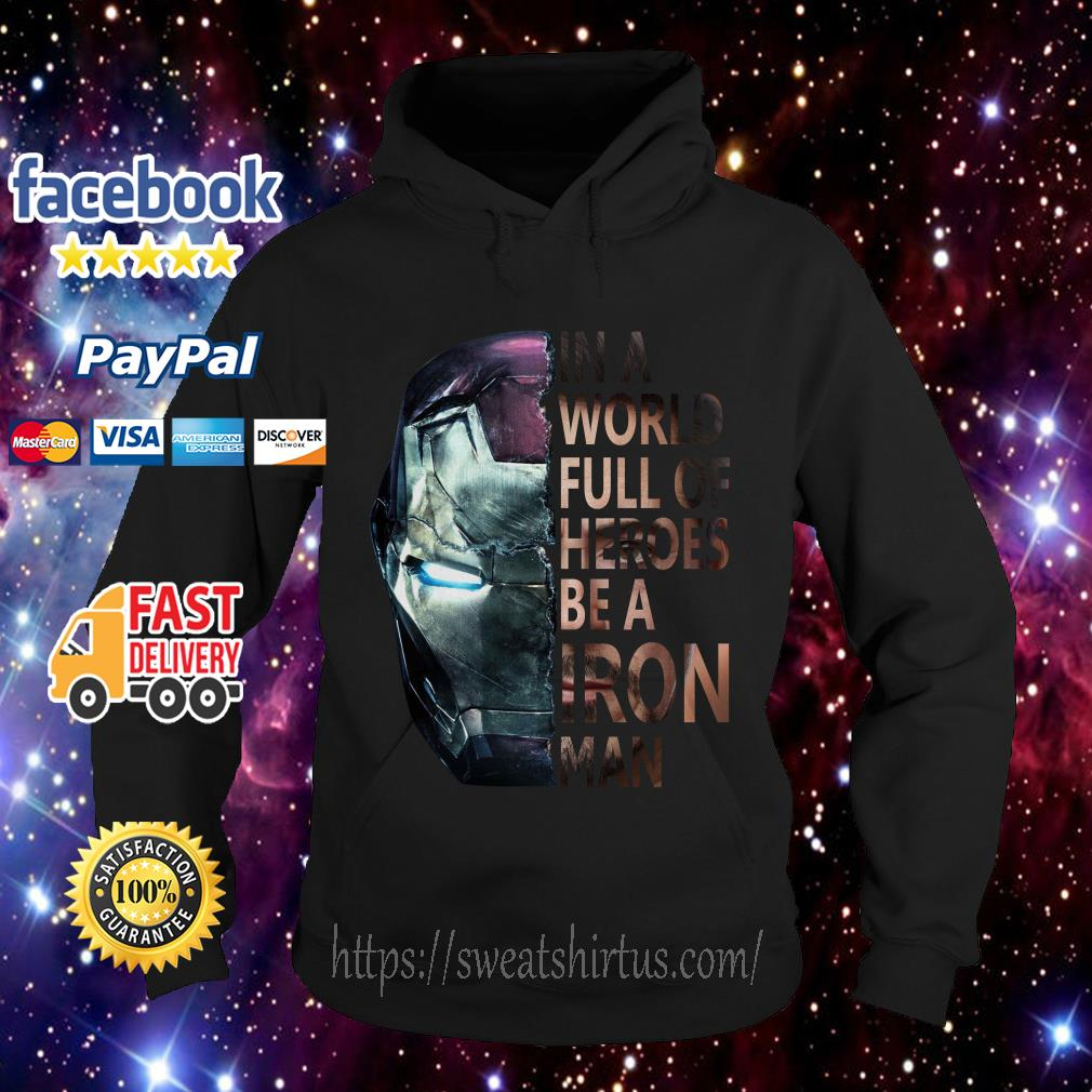 In a World full of Heroes be a Iron Man Hoodie