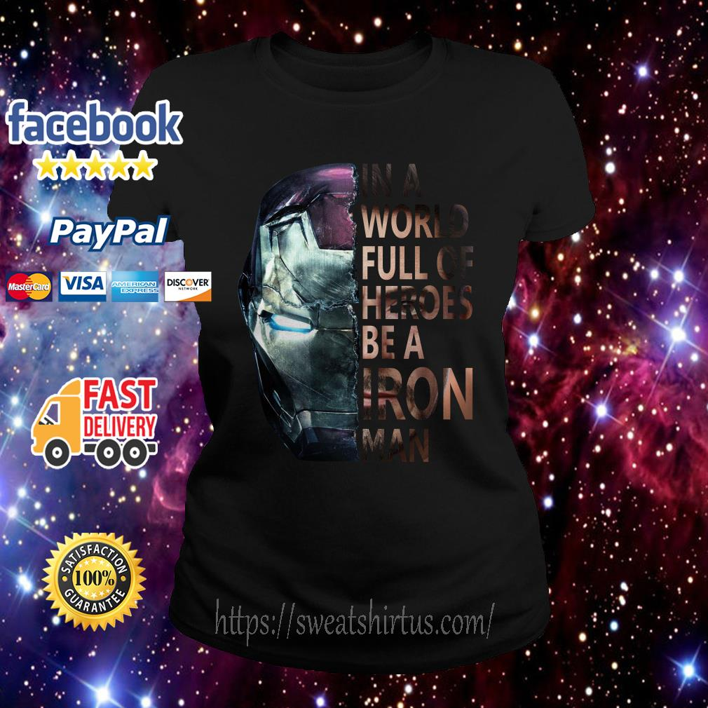 In a World full of Heroes be a Iron Man Ladies Tee
